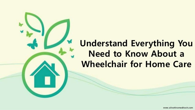 Understand everything you need to know about a wheelchair for Things you need for a house
