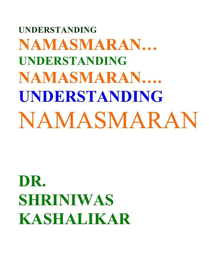 UNDERSTANDING NAMASMARAN… UNDERSTANDING NAMASMARAN…. UNDERSTANDING NAMASMARAN  DR. SHRINIWAS KASHALIKAR
