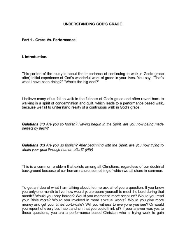 UNDERSTANDING GOD'S GRACE Part 1 - Grace Vs. Performance I. Introduction. This portion of the study is about the importanc...