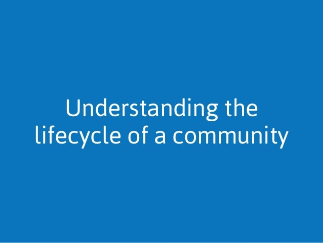 Understanding the lifecycle of a community