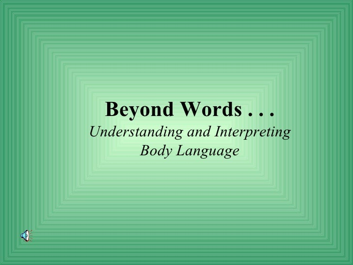 Beyond Words . . . Understanding and Interpreting Body Language