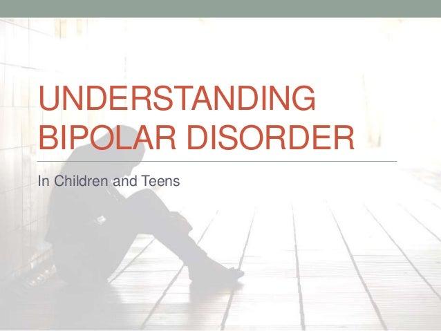 UNDERSTANDING BIPOLAR DISORDER In Children and Teens