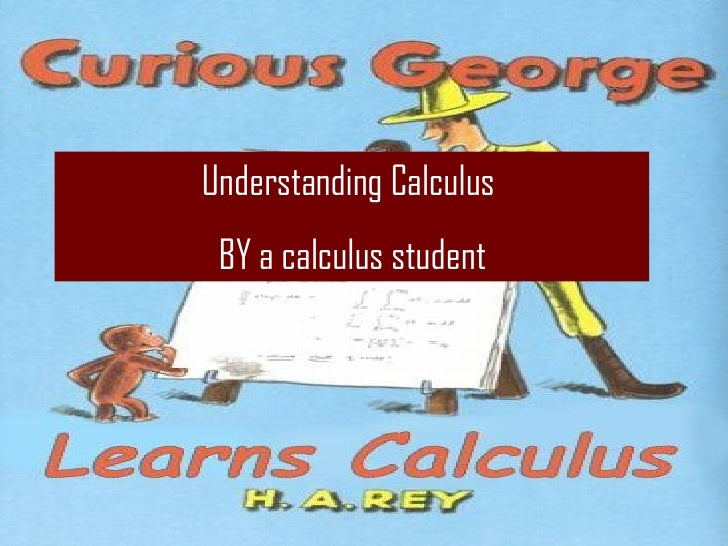 Understanding Calculus  BY a calculus student Michelle Oglesby