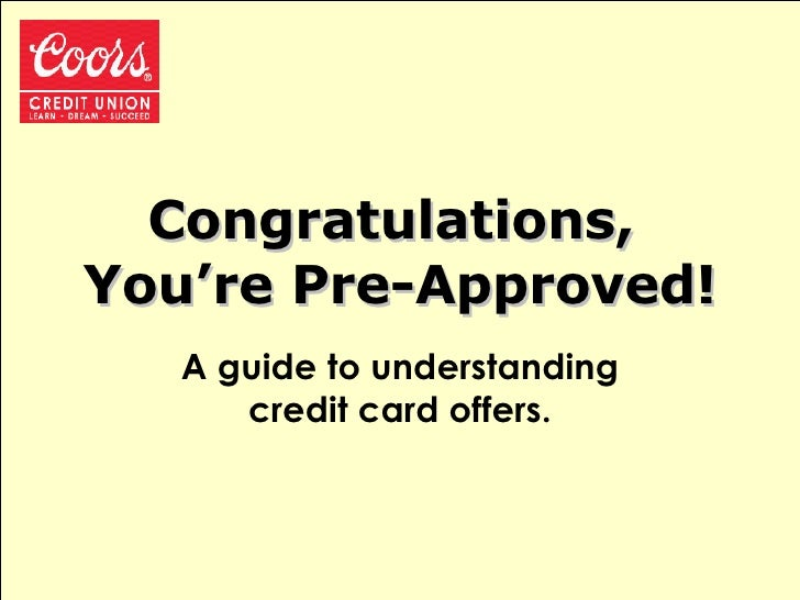 Congratulations,  You're Pre-Approved! A guide to understanding credit card offers.