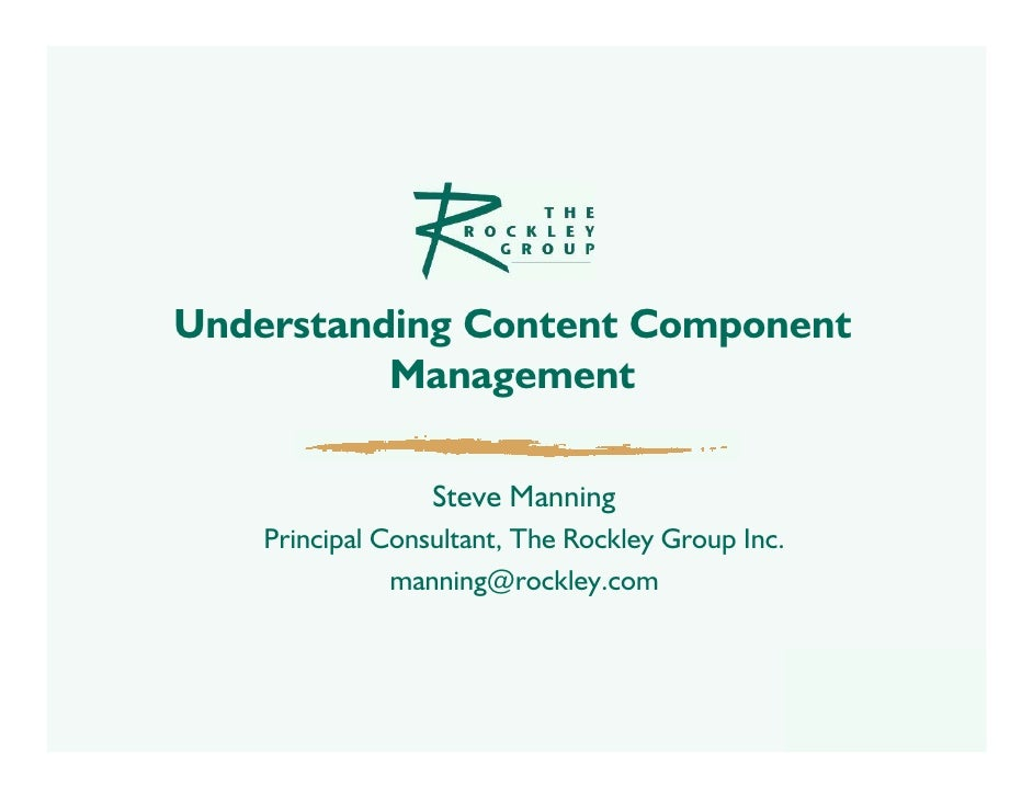 Understanding Content Component           Management                    Steve Manning     Principal Consultant, The Rockle...