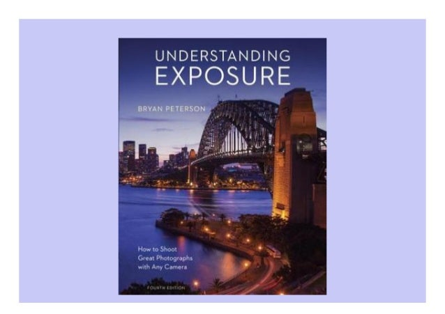 Understanding Exposure: How to Shoot Great Photographs with any Camera DETAIL BOOK Author : Bryan Petersonq Pages : 168 pa...