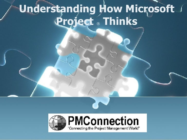 Understanding How Microsoft Project  ®  Thinks