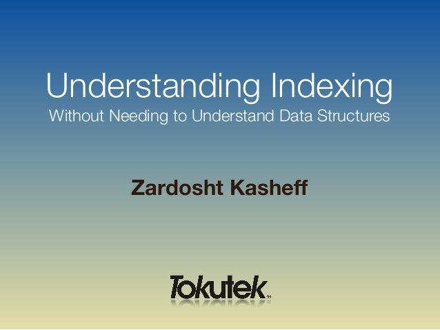 Zardosht Kasheff Understanding Indexing Without Needing to Understand Data Structures