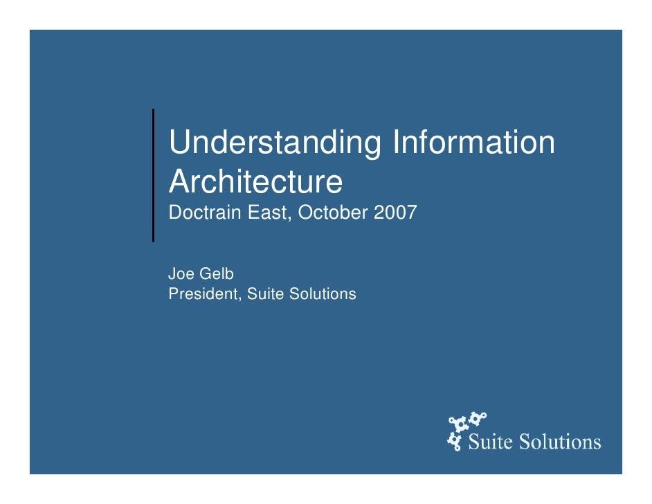 Understanding Information Architecture Doctrain East, October 2007   Joe Gelb President, Suite Solutions