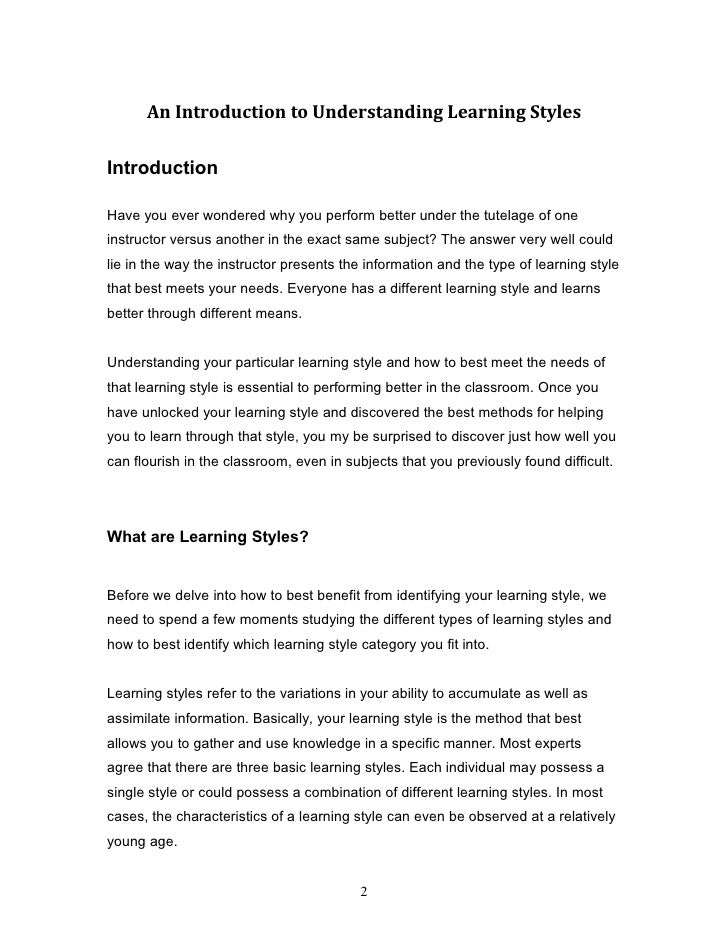 essay about learning style Learning styles free essay, term paper and book report have you ever wondered why you have difficultly learning from a particular instructor whereas another seems to explain things in just the right way.