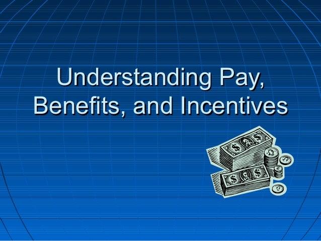 Understanding Pay,Understanding Pay, Benefits, and IncentivesBenefits, and Incentives