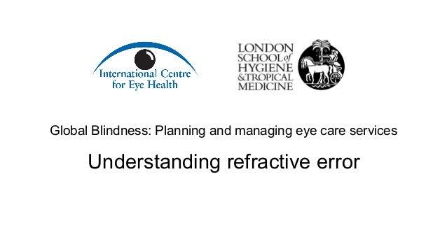 Global Blindness: Planning and managing eye care services Understanding refractive error