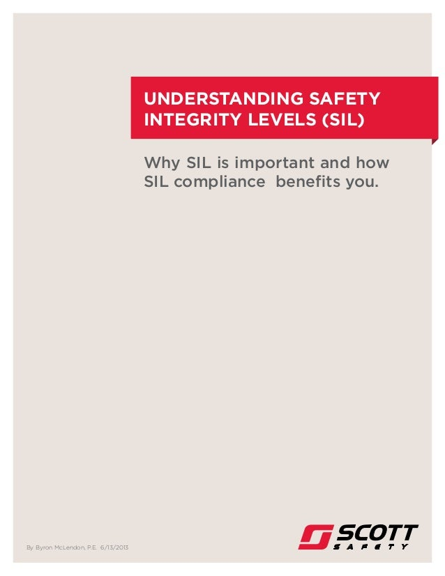 Understanding Safety Integrity Levels (SIL) Why SIL is important and how SIL compliance benefits you. By Byron McLendon, P...