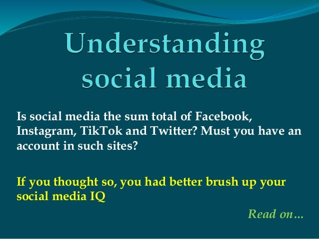 Is social media the sum total of Facebook, Instagram, TikTok and Twitter? Must you have an account in such sites? If you t...