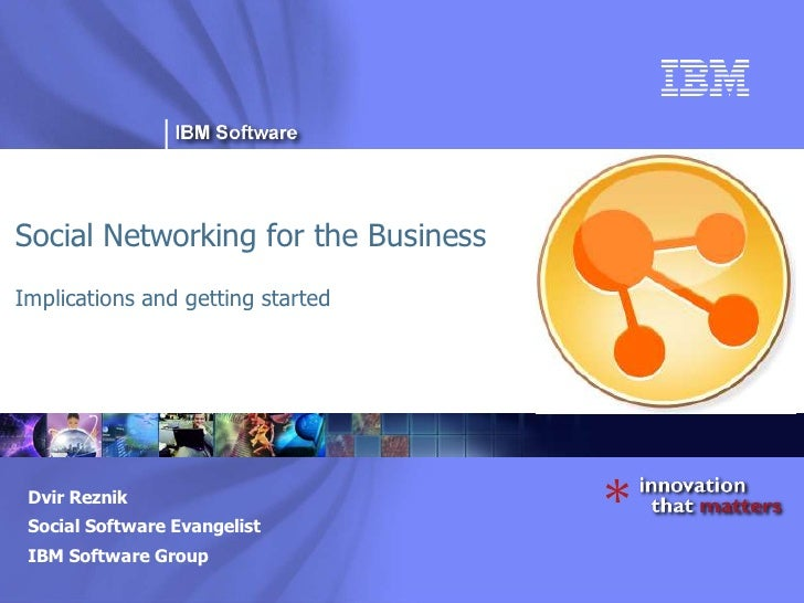 ®     Social Networking for the Business Implications and getting started      Dvir Reznik  Social Software Evangelist  IB...