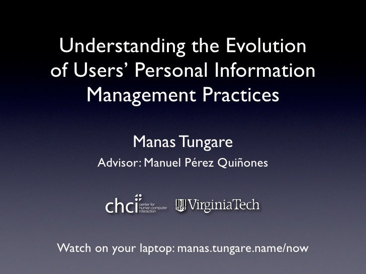 Understanding the Evolution of Users' Personal Information     Management Practices               Manas Tungare        Adv...