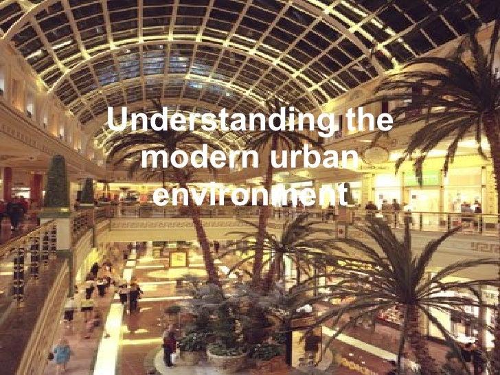 Understanding the modern urban environment