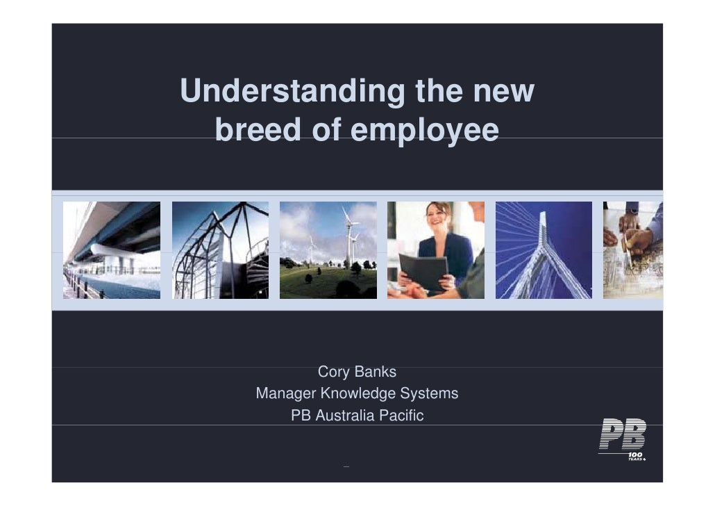 Understanding the new U d   t di    th   breed of employee                Cory B k            C    Banks     Manager Knowl...