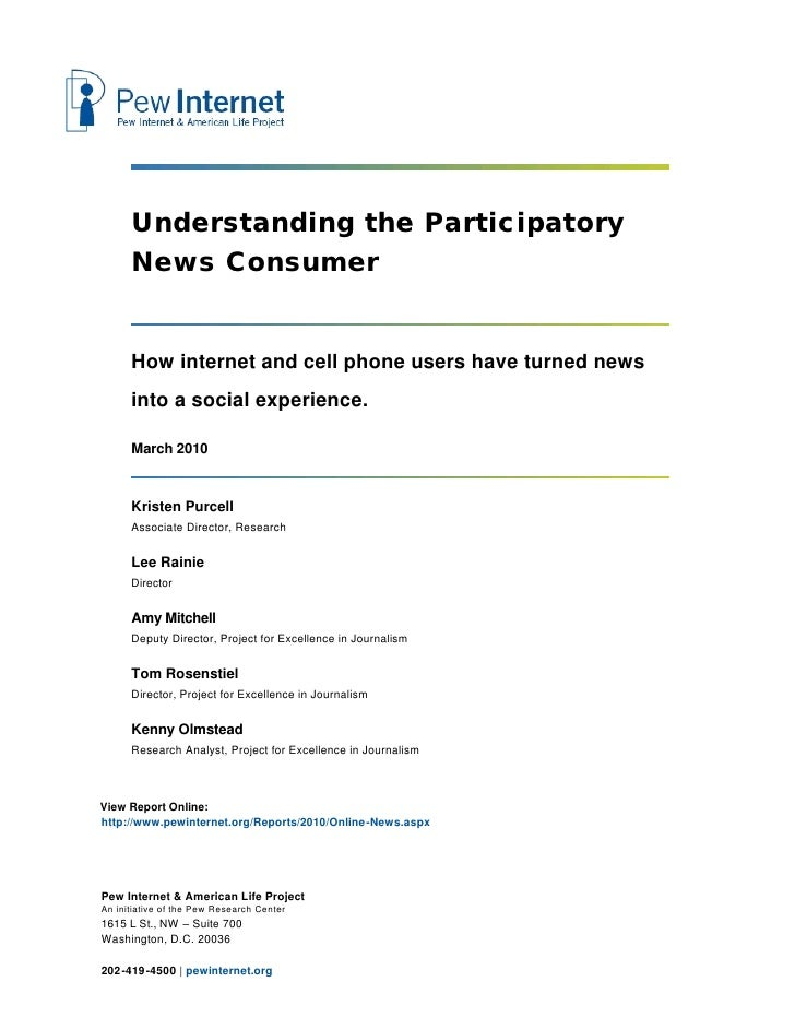 Understanding the Participatory       News Consumer         How internet and cell phone users have turned news       into ...