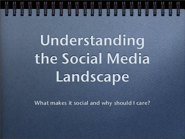Understanding the Social Media Landscape What makes it social and why should I care?