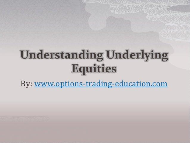 Understanding UnderlyingEquitiesBy: www.options-trading-education.com