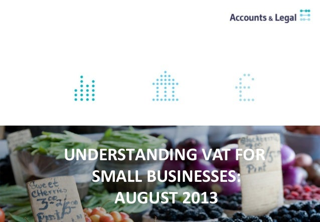 UNDERSTANDING VAT FOR SMALL BUSINESSES: AUGUST 2013