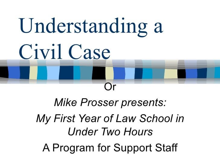 Understanding a Civil Case Or Mike Prosser presents: My First Year of Law School in Under Two Hours A Program for Support ...