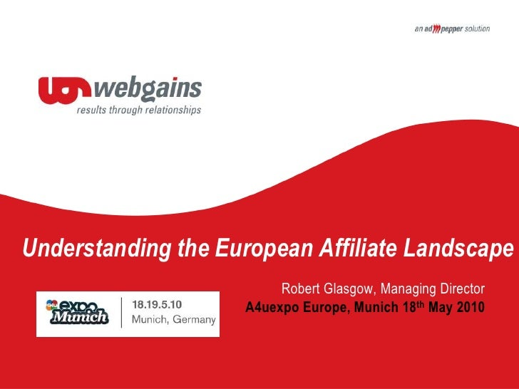 Understanding the European Affiliate Landscape<br />Robert Glasgow, Managing Director<br />A4uexpo Europe, Munich 18th May...