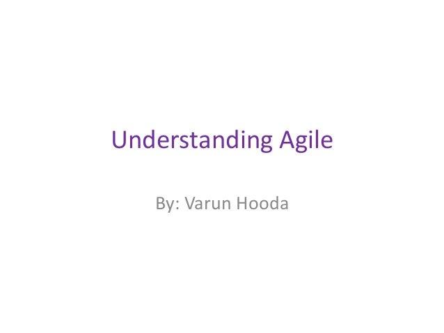 Understanding Agile By: Varun Hooda