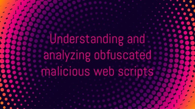 Understanding and analyzing obfuscated malicious web scripts
