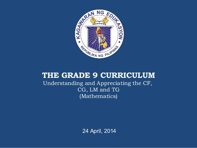 THE GRADE 9 CURRICULUM Understanding and Appreciating the CF, CG, LM and TG ...