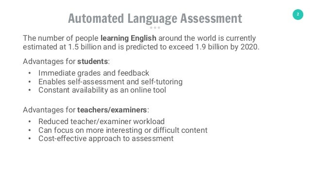 2 Automated Language Assessment The number of people learning English around the world is currently estimated at 1.5 billi...