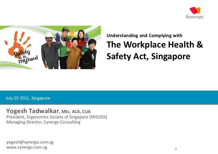 Understanding and Complying with  The Workplace Health & Safety Act, Singapore   Yogesh Tadwalkar , MSc, ACA, CUA Presiden...