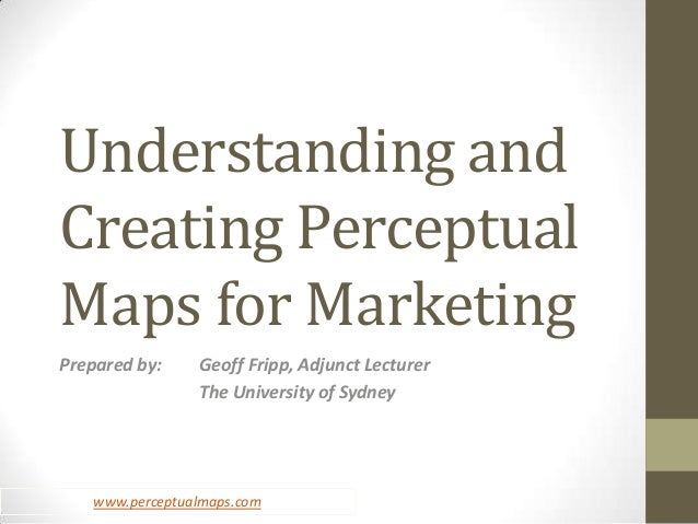 understanding perceptual maps Perceptual maps in marketing the goal of this practice is to allow product marketers to build a stronger understanding of customer viewpoints and opinions on brands, advertising.