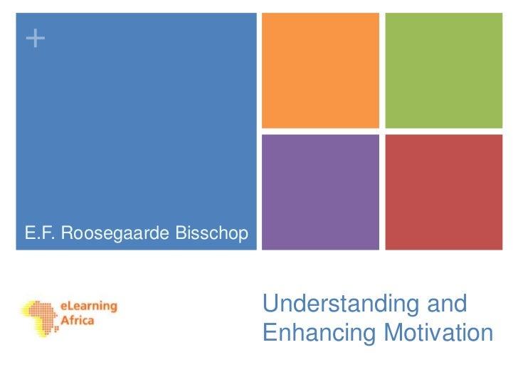 +<br />E.F. RoosegaardeBisschop<br />Understanding and Enhancing Motivation<br />
