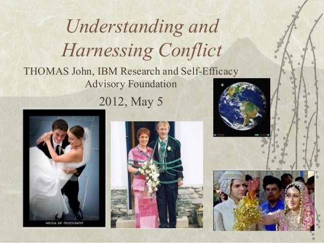 Understanding andHarnessing ConflictTHOMAS John, IBM Research and Self-EfficacyAdvisory Foundation2012, May 5
