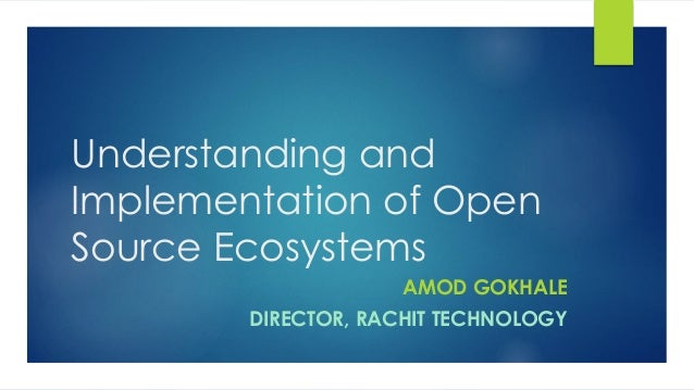 Understanding and Implementation of Open Source Ecosystems AMOD GOKHALE DIRECTOR, RACHIT TECHNOLOGY
