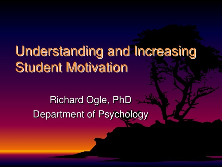 Understanding and Increasing Student Motivation<br />Richard Ogle, PhD<br />Department of Psychology<br />
