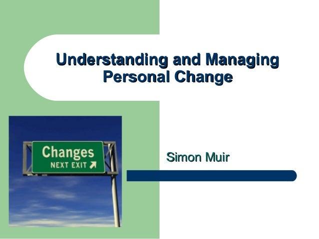 Understanding and Managing     Personal Change            Simon Muir