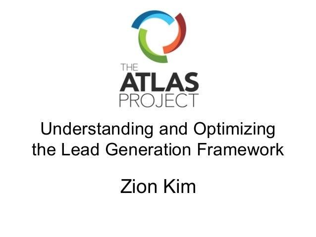 Understanding and Optimizing the Lead Generation Framework  Zion Kim