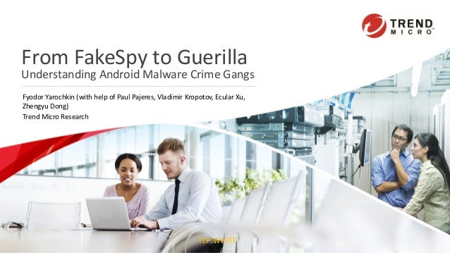 TLP:WHITE From FakeSpy to Guerilla Understanding Android Malware Crime Gangs Fyodor Yarochkin (with help of Paul Pajeres, ...