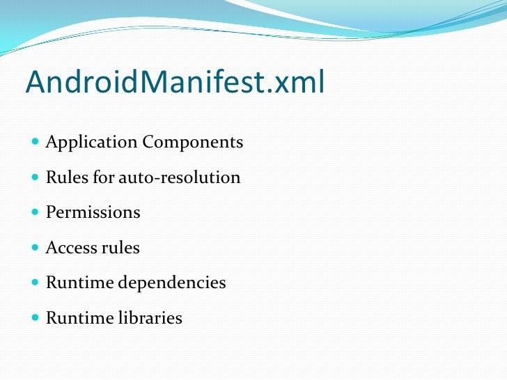 AndroidManifest.xml<br />Application Components<br />Rules for auto-resolution<br />Permissions<br />Access rules<br />Run...