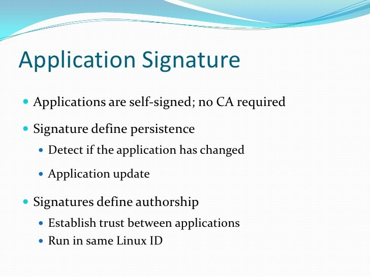 Application Signature<br />Applications are self-signed; no CA required<br />Signature define persistence<br />Detect if t...