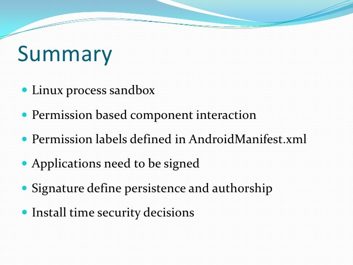Summary<br />Linux process sandbox <br />Permission based component interaction<br />Permission labels defined in AndroidM...