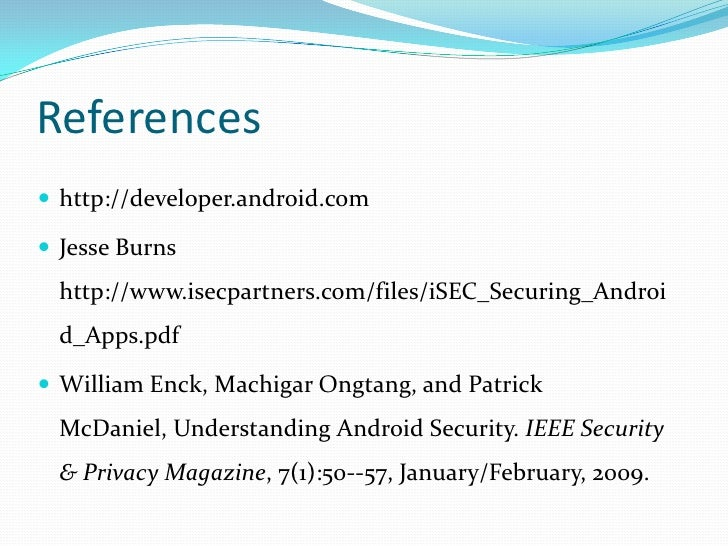 References<br />http://developer.android.com<br />Jesse Burns http://www.isecpartners.com/files/iSEC_Securing_Android_Apps...