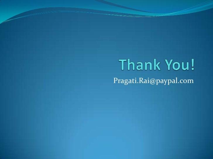 Thank You!<br />Pragati.Rai@paypal.com<br />