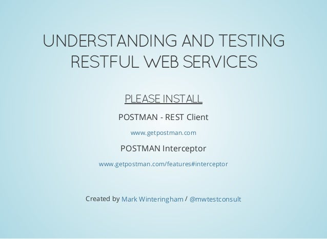 UNDERSTANDING AND TESTING RESTFUL WEB SERVICES PLEASE INSTALL POSTMAN - REST Client POSTMAN Interceptor www.getpostman.com...
