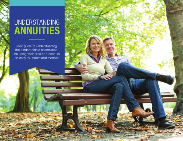 1 UNDERSTANDING ANNUITIES Your guide to understanding the fundamentals of annuities, including their pros and cons, in an ...