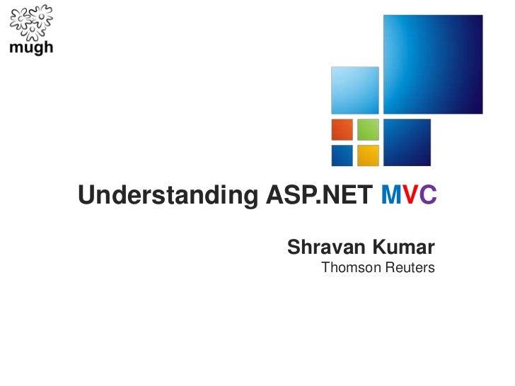 Understanding ASP.NET MVC<br />Shravan Kumar<br />Thomson Reuters<br />