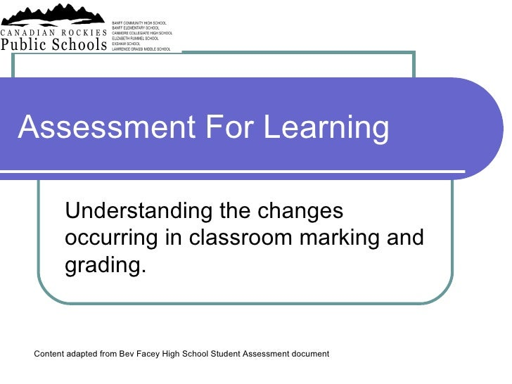 Assessment For Learning Understanding the changes occurring in classroom marking and grading. Content adapted from Bev Fac...